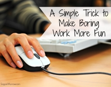 A Simple Trick to Make Boring Work More Fun