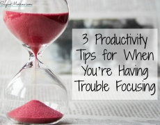 3 Productivity Tips for When You're Having Trouble Focusing