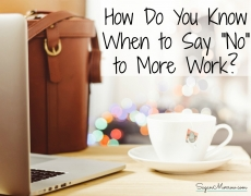 """How Do You Know When to Say """"No"""" to More Work?"""