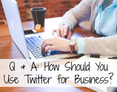 Q & A: How Should You Use Twitter for Business?