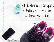 39 Delicious Recipes & Fitness Tips for a Healthy Life