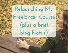 Relaunching my freelancer course (plus a brief hiatus on the blog!)