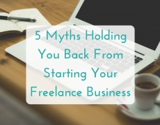 Don't let these 5 myths hold you back from starting your freelance business…