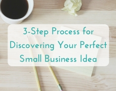 3-step process for how to discover your perfect, profitable small business idea