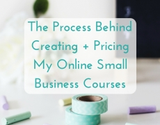 The Process Behind Creating + Pricing My Online Small Business Courses