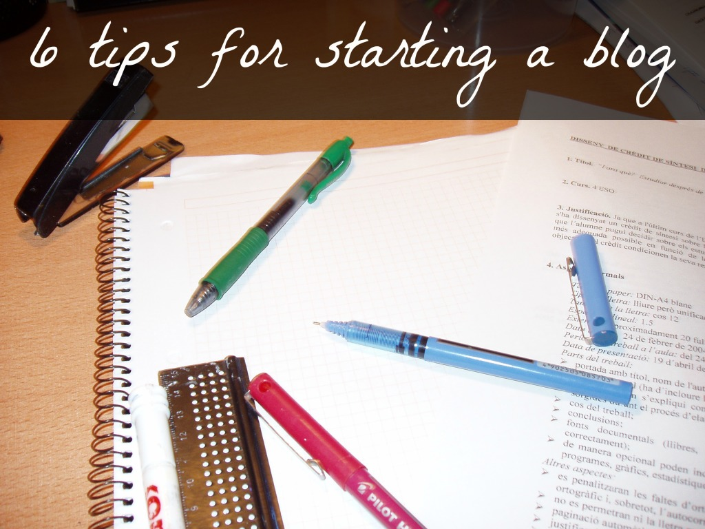 Tips to help you out when you are getting started with a blog