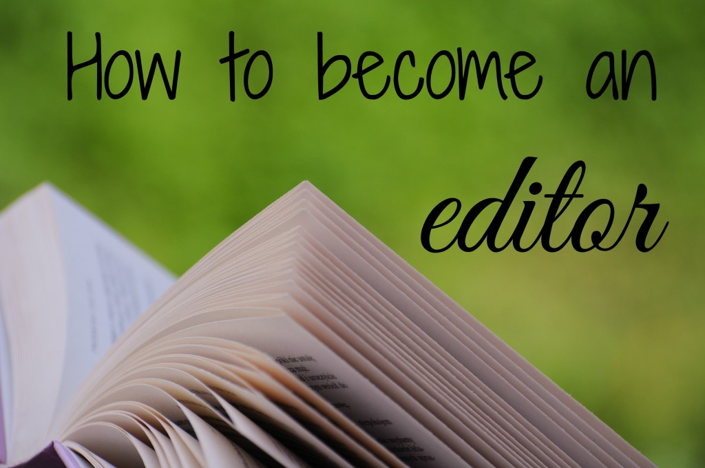 "A professional freelance editor's response to the question, ""how can I become an editor?"""