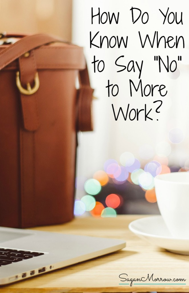 "How do you know when to say ""no"" to more work? This article explores the questions you NEED to think about BEFORE turning down work. Every freelancer, small business owner, and blogger should consider these questions when weighing whether turning down more work is the right choice for them. ~ freelancing tips ~ freelancer tips ~ business tips ~"