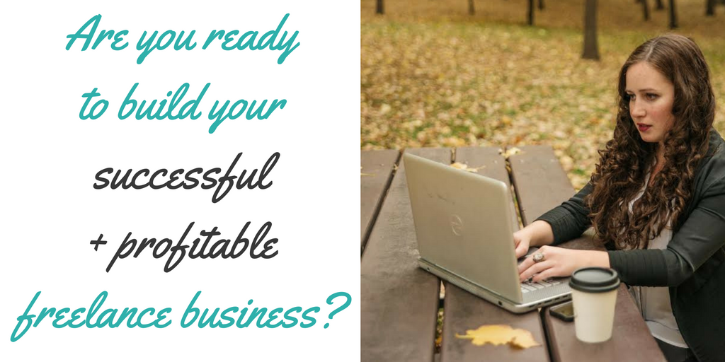 Ready to build your successful + profitable freelance business-