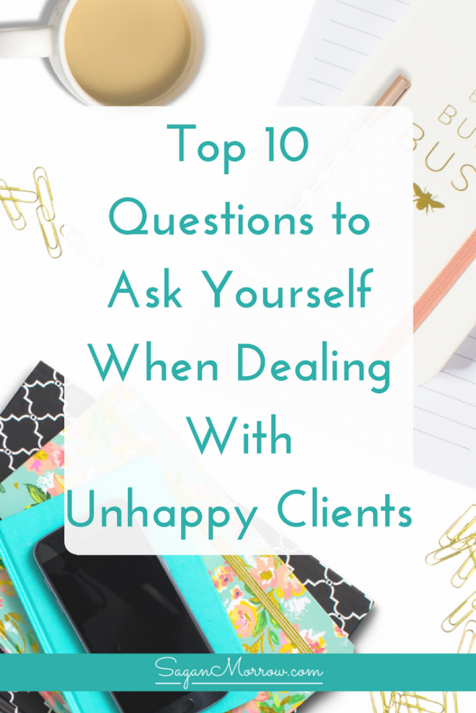 What should you do when a client is happy with your work? Find out how to deal with unhappy clients by asking yourself these top 10 questions! Dealing with unhappy clients doesn't have to be unpleasant: you can fix this. Click on over to find out how!